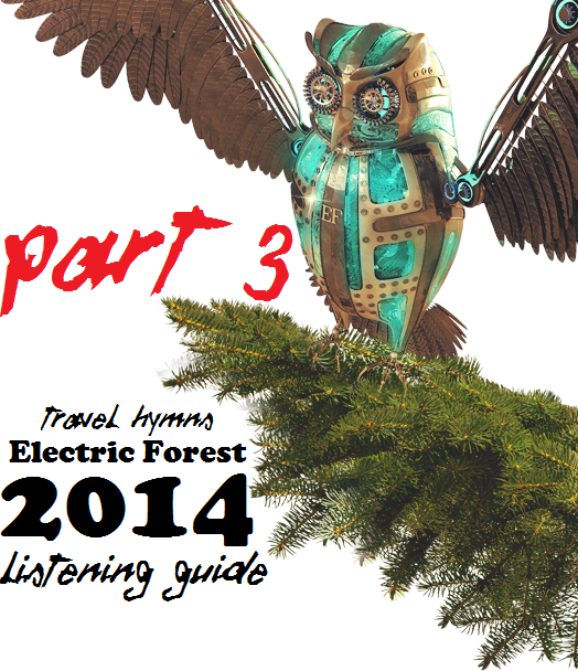 Electric Forest 2014 Listening Guide Part 3
